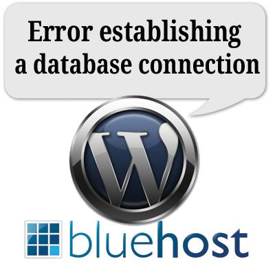 Error Establishing a Database Connection: Wordpress on Bluehost